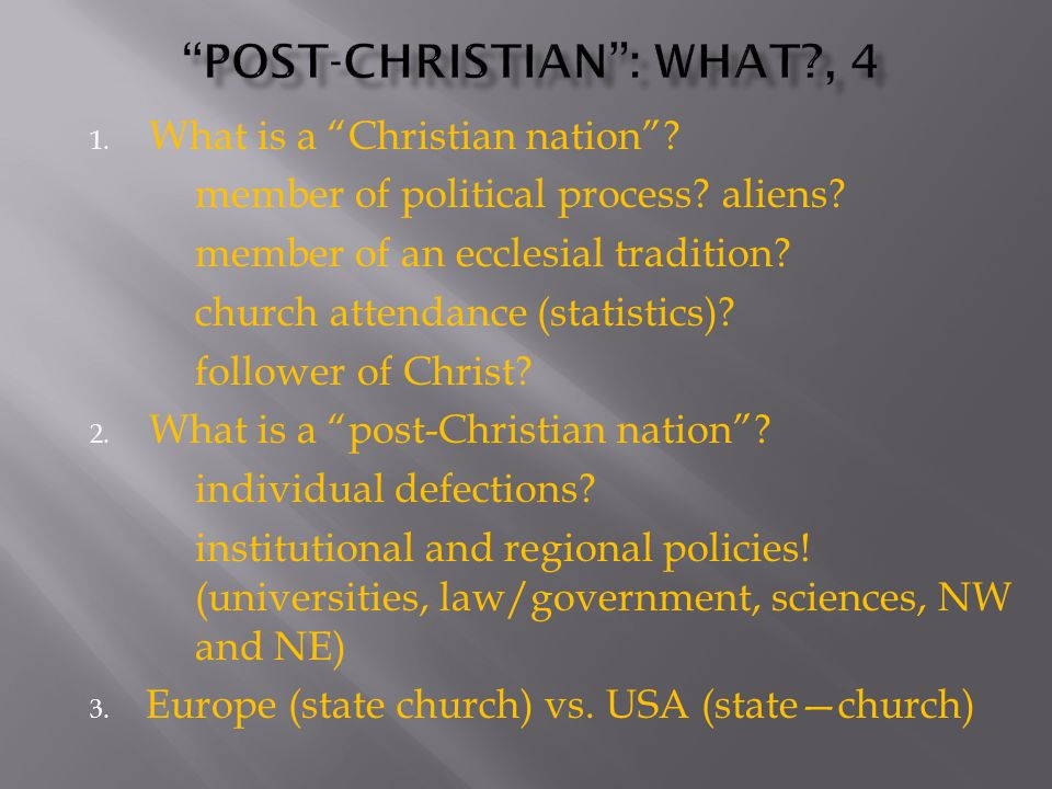 Definition A society or culture where Christianity no longer is a meaningful part of civil (public policy) discourse.