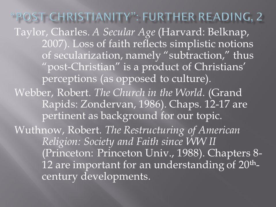 Taylor, Charles. A Secular Age (Harvard: Belknap, 2007).