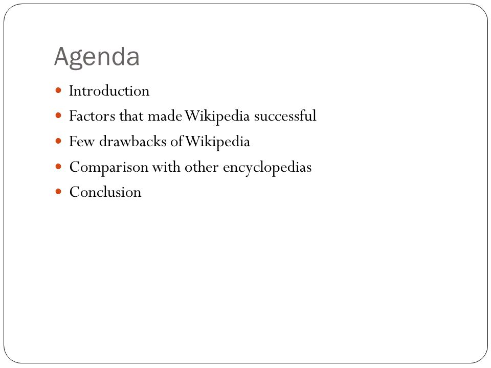 Agenda Introduction Factors that made Wikipedia successful Few drawbacks of Wikipedia Comparison with other encyclopedias Conclusion