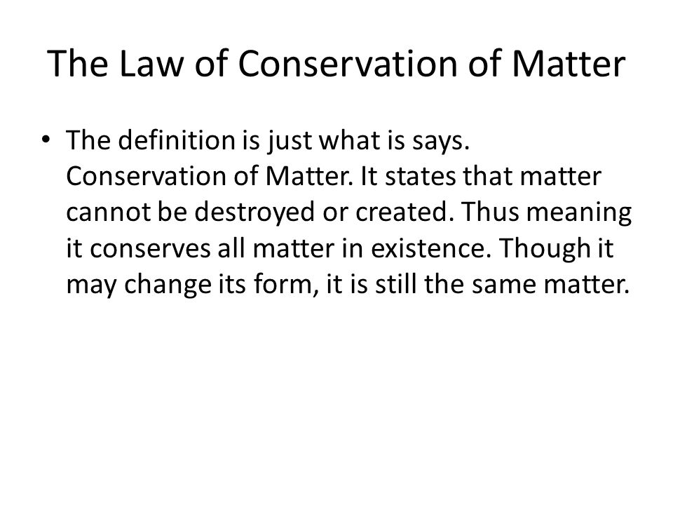 The Law of Conservation of Matter The definition is just what is says.