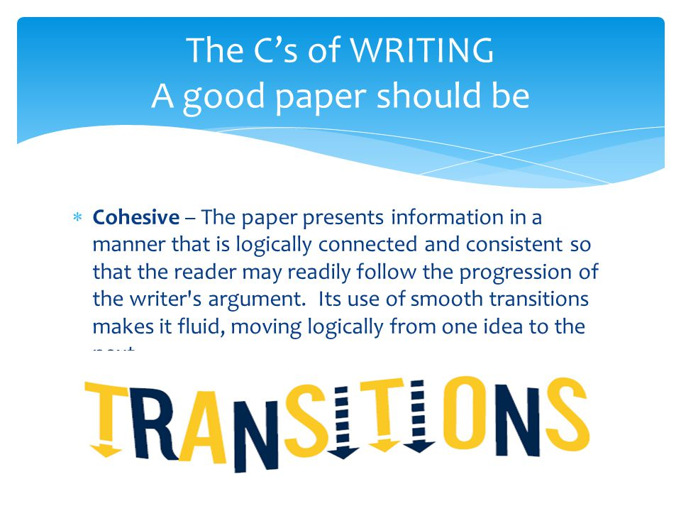  Cohesive – The paper presents information in a manner that is logically connected and consistent so that the reader may readily follow the progressi