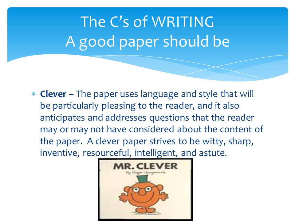  Clever – The paper uses language and style that will be particularly pleasing to the reader, and it also anticipates and addresses questions that th