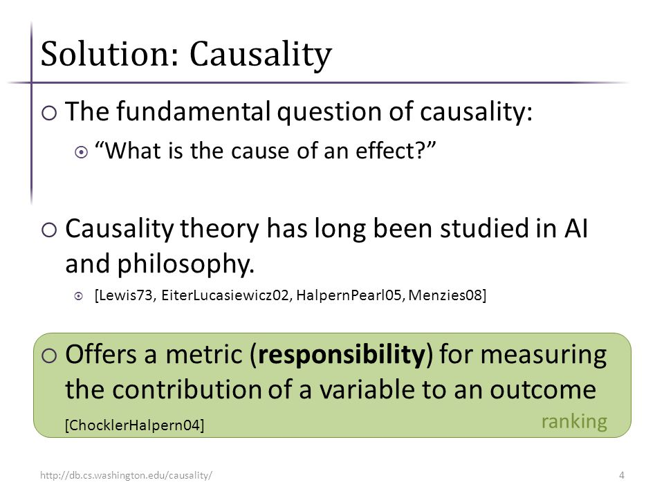 Solution: Causality  The fundamental question of causality:  What is the cause of an effect  Causality theory has long been studied in AI and philosophy.
