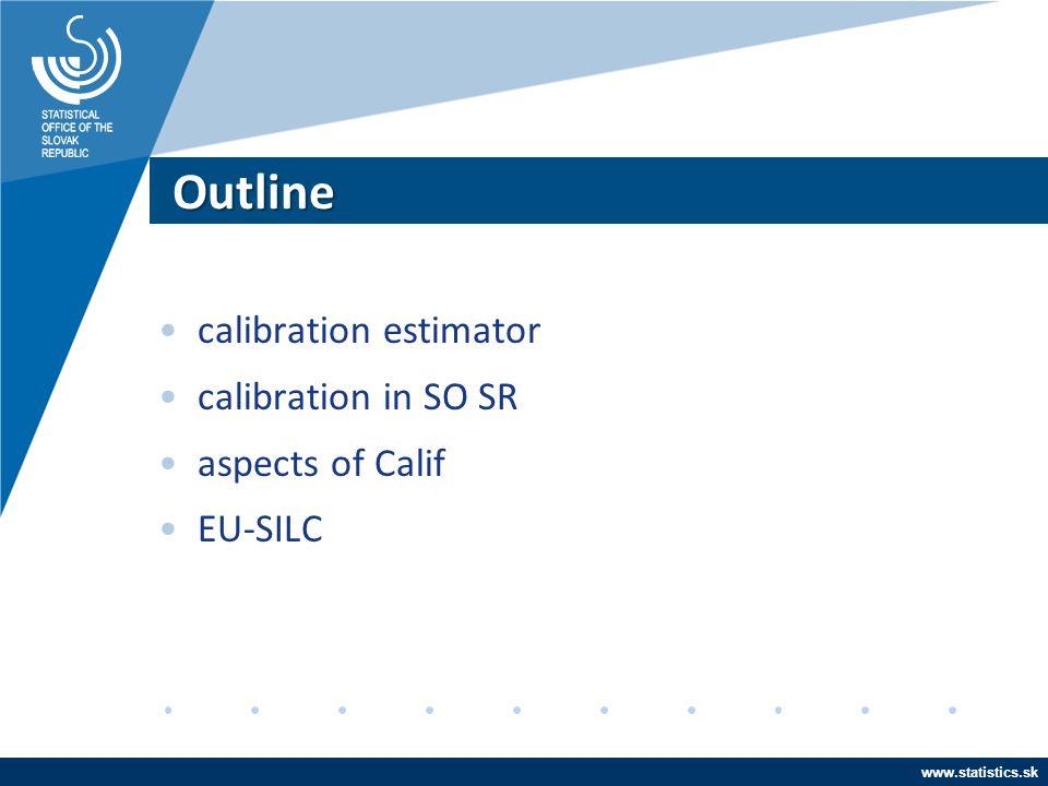 www.statistics.sk Outline calibration estimator calibration in SO SR aspects of Calif EU-SILC