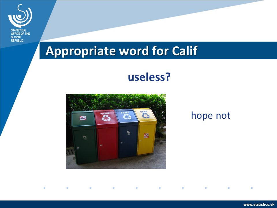 www.statistics.sk Appropriate word for Calif useless? hope not