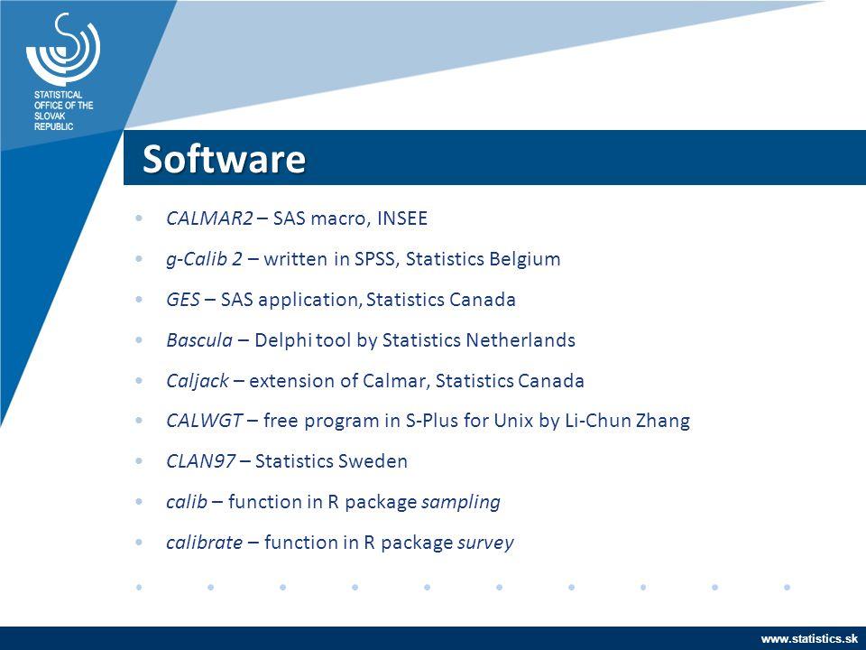 www.statistics.sk Software CALMAR2 – SAS macro, INSEE g-Calib 2 – written in SPSS, Statistics Belgium GES – SAS application, Statistics Canada Bascula