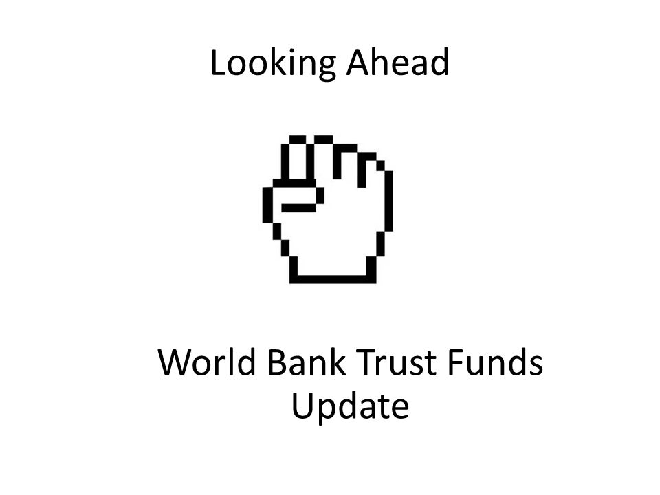 Looking Ahead World Bank Trust Funds Update