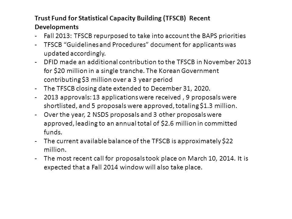 Trust Fund for Statistical Capacity Building (TFSCB) Recent Developments -Fall 2013: TFSCB repurposed to take into account the BAPS priorities -TFSCB Guidelines and Procedures document for applicants was updated accordingly.