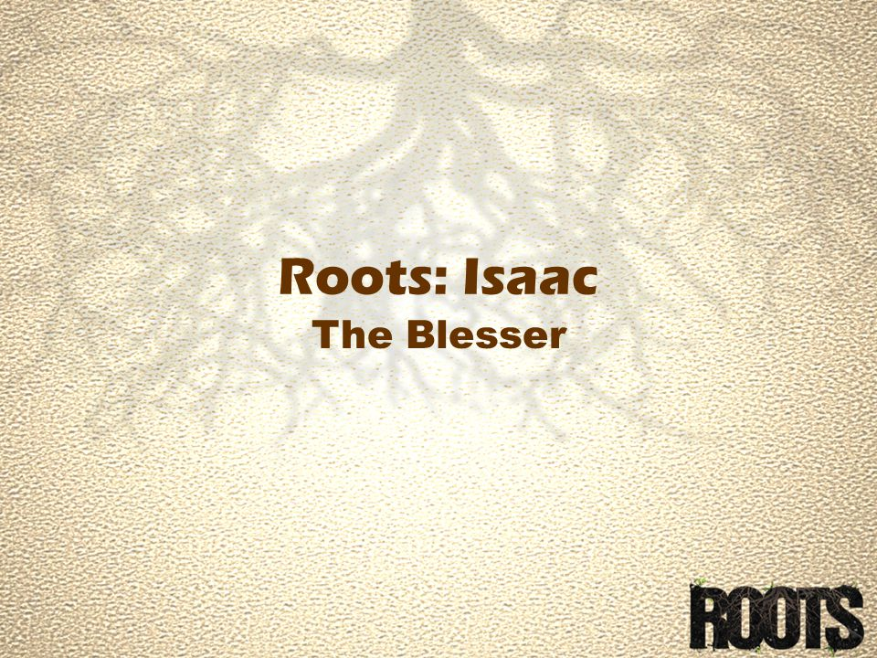 Roots: Isaac The Blesser