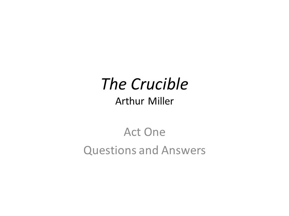 The Crucible Arthur Miller Act One Questions and Answers