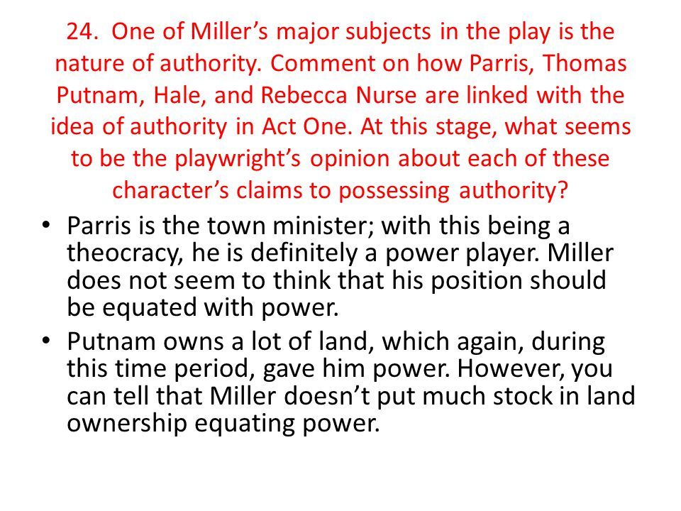 24. One of Miller's major subjects in the play is the nature of authority. Comment on how Parris, Thomas Putnam, Hale, and Rebecca Nurse are linked wi