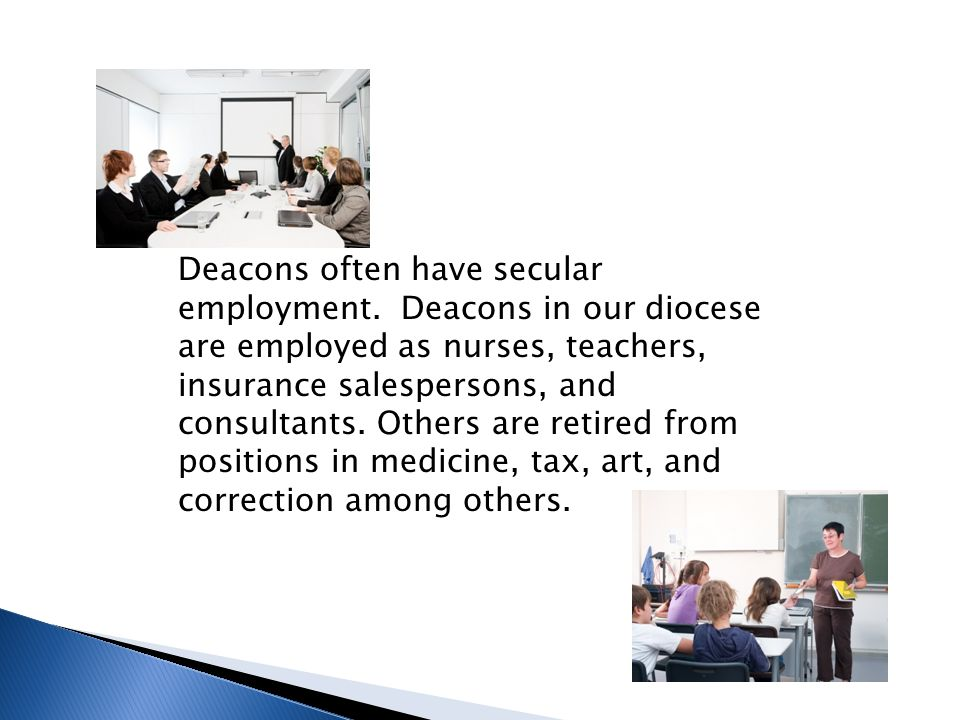  A Deacon will NOT take your place  A Deacon will not do all the outreach in a congregation  A Deacon is not an assistant priest or parish secretary
