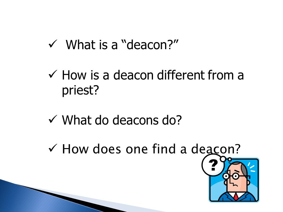 What is a deacon? How is a deacon different from a priest.