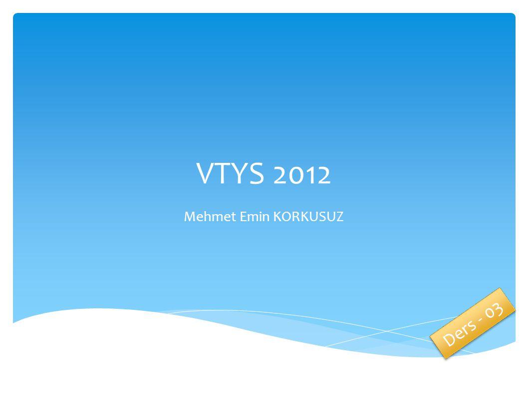 VTYS 2012 Mehmet Emin KORKUSUZ Ders - 03