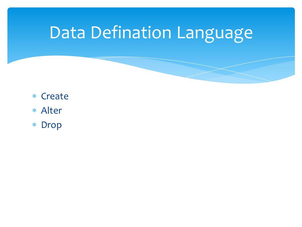 Create  Alter  Drop Data Defination Language