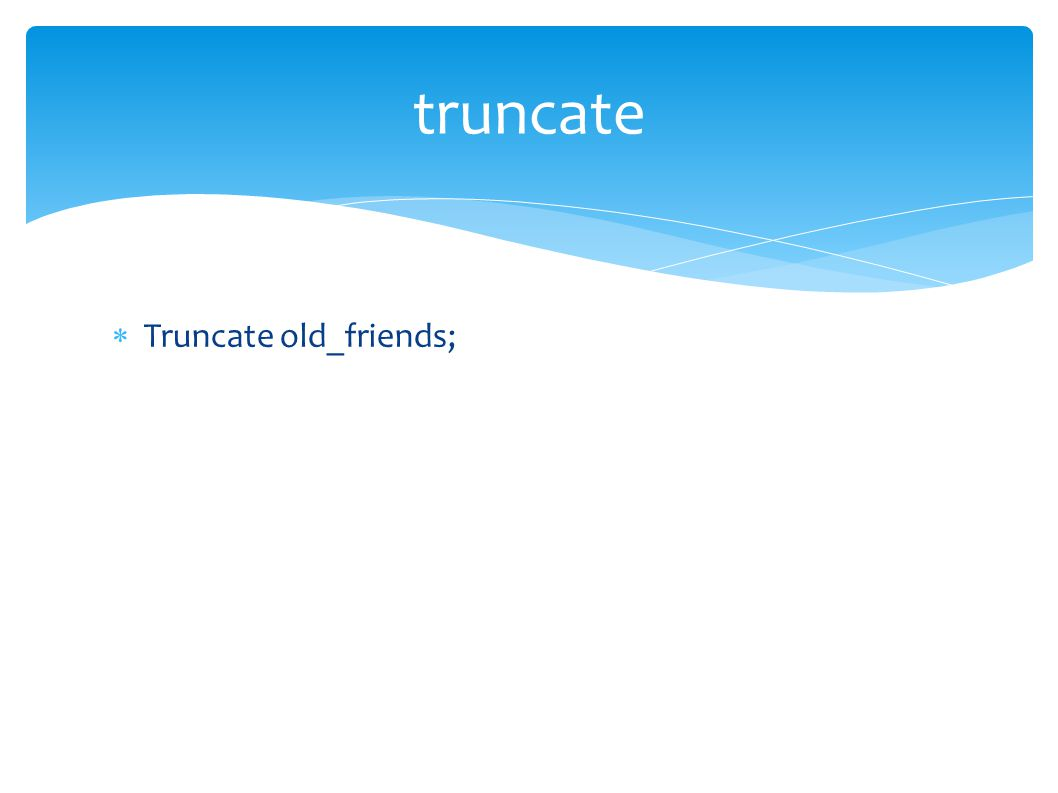 truncate  Truncate old_friends;