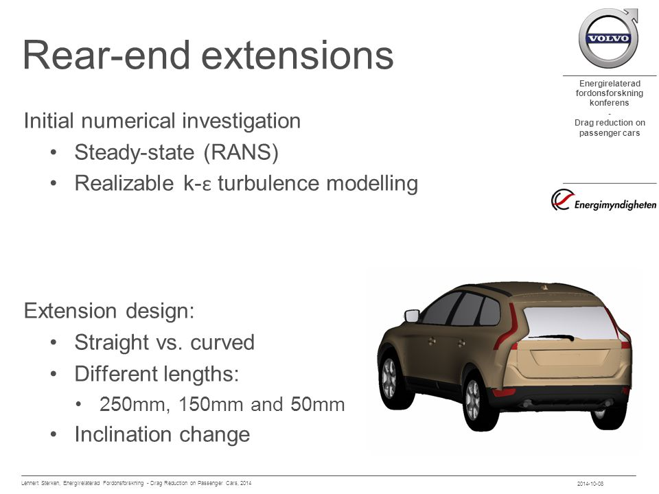 Energirelaterad fordonsforskning konferens - Drag reduction on passenger cars Rear-end extensions Initial numerical investigation Steady-state (RANS) Realizable k- ε turbulence modelling Extension design: Straight vs.