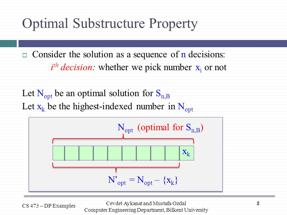 5 CS 473 – DP Examples Cevdet Aykanat and Mustafa Ozdal Computer Engineering Department, Bilkent University Optimal Substructure Property  Consider t