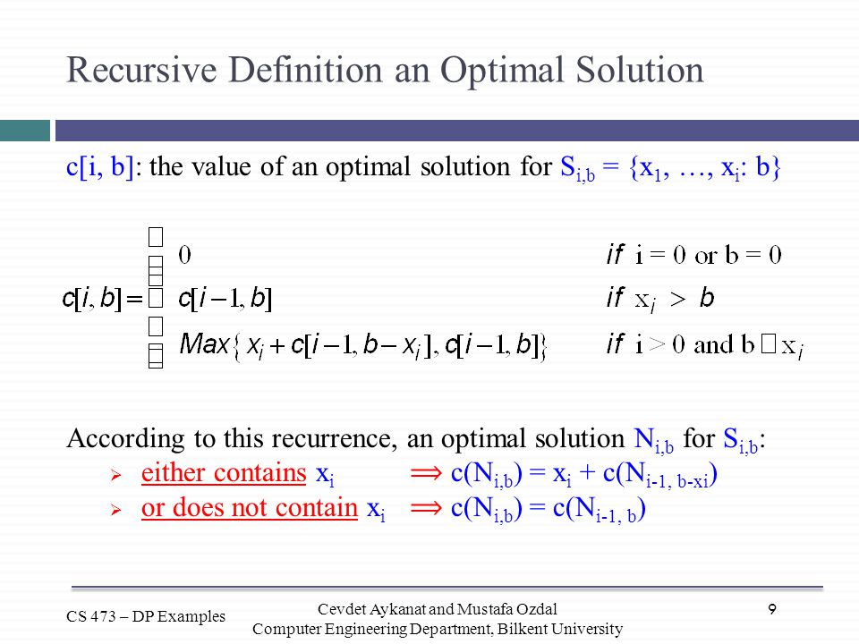 9 CS 473 – DP Examples Cevdet Aykanat and Mustafa Ozdal Computer Engineering Department, Bilkent University Recursive Definition an Optimal Solution c