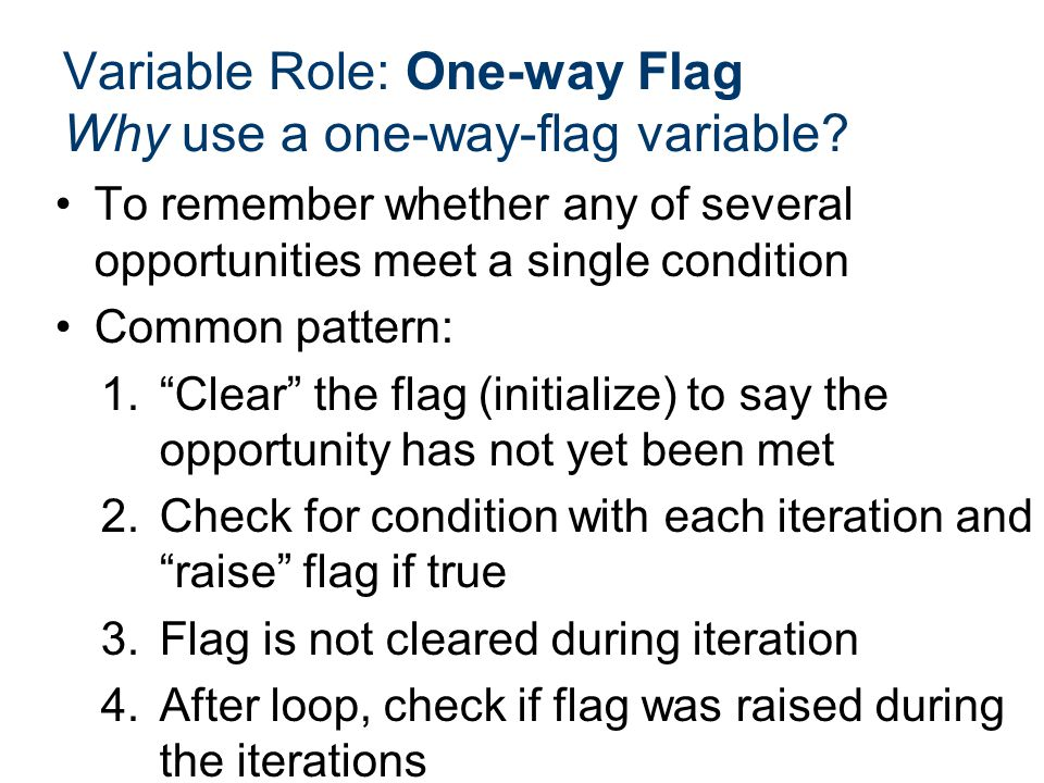 "To remember whether any of several opportunities meet a single condition Common pattern: 1.""Clear"" the flag (initialize) to say the opportunity has no"