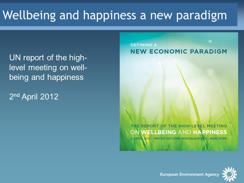 Wellbeing and happiness a new paradigm UN report of the high- level meeting on well- being and happiness 2 nd April 2012