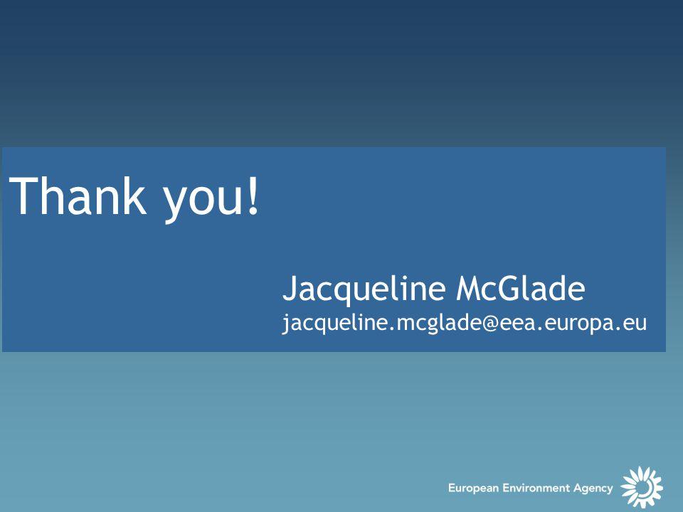 Thank you! Jacqueline McGlade jacqueline.mcglade@eea.europa.eu
