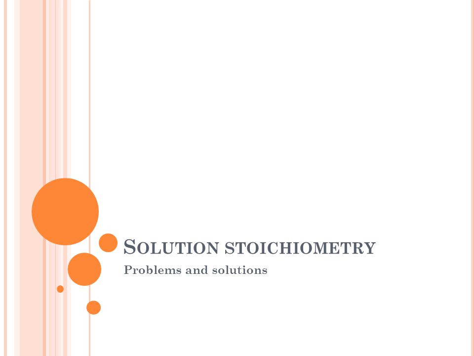 S OLUTION STOICHIOMETRY Problems and solutions