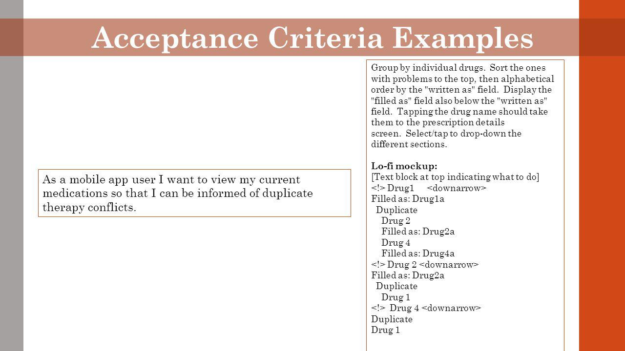 Acceptance Criteria Examples As a mobile app user I want to view my current medications so that I can be informed of duplicate therapy conflicts.