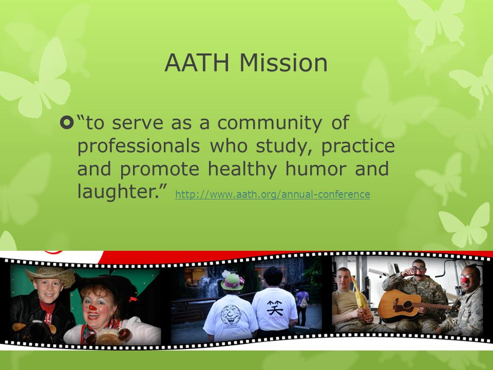 Association of Applied and Therapeutic Humor  http://www.aath.org/annual-conference http://www.aath.org/annual-conference