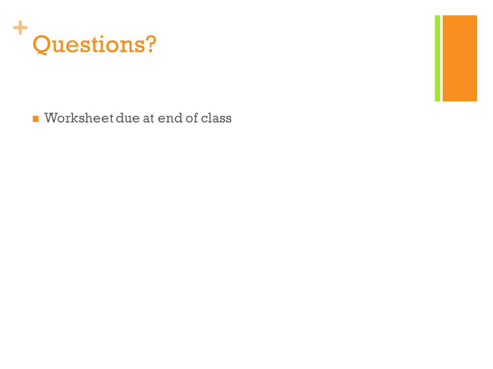 + Questions Worksheet due at end of class