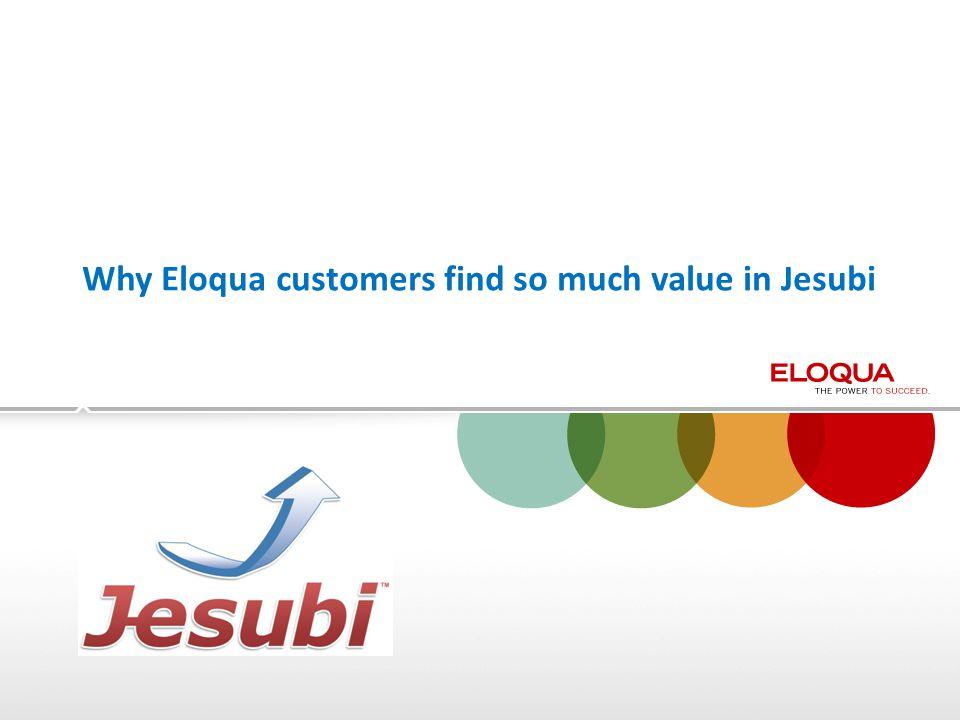 Why Eloqua customers find so much value in Jesubi