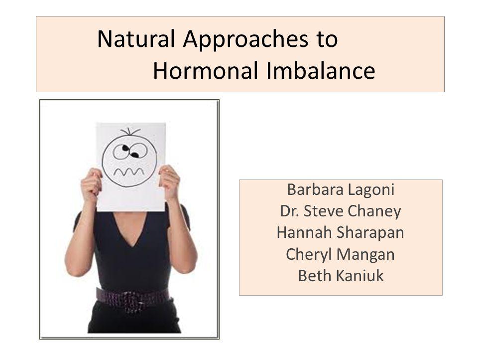 Barbara Lagoni Dr. Steve Chaney Hannah Sharapan Cheryl Mangan Beth Kaniuk Natural Approaches to Hormonal Imbalance