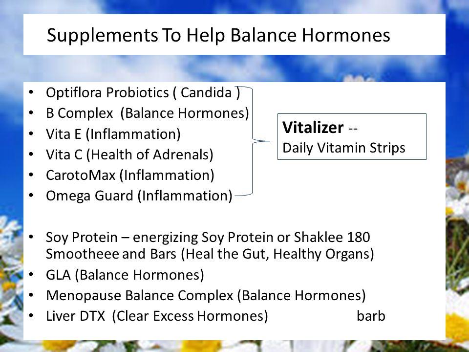 Supplements To Help Balance Hormones Optiflora Probiotics ( Candida ) B Complex (Balance Hormones) Vita E (Inflammation) Vita C (Health of Adrenals) C