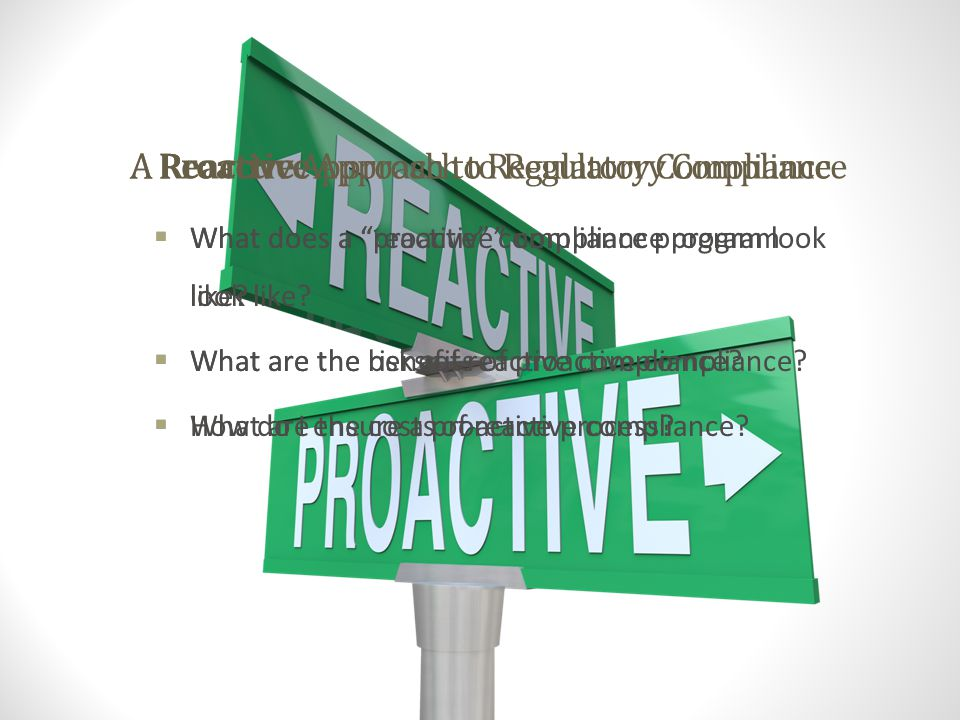 A Reactive Approach to Regulatory Compliance  What does a reactive compliance program look like.