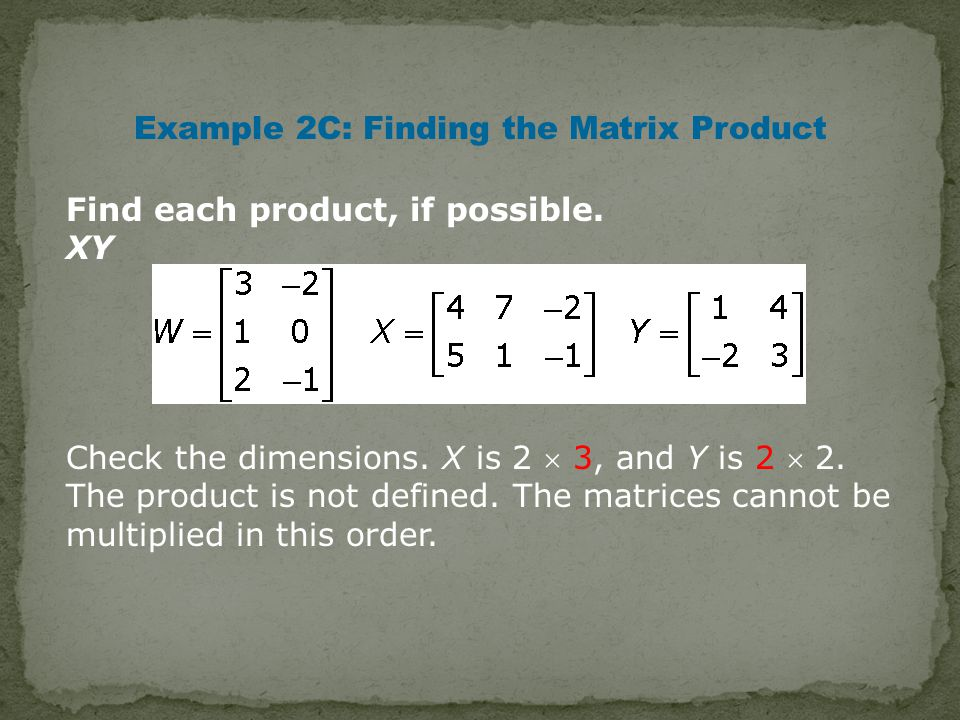 Example 2C: Finding the Matrix Product Find each product, if possible.