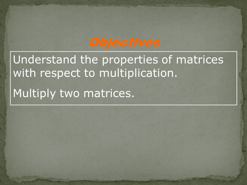 Understand the properties of matrices with respect to multiplication.