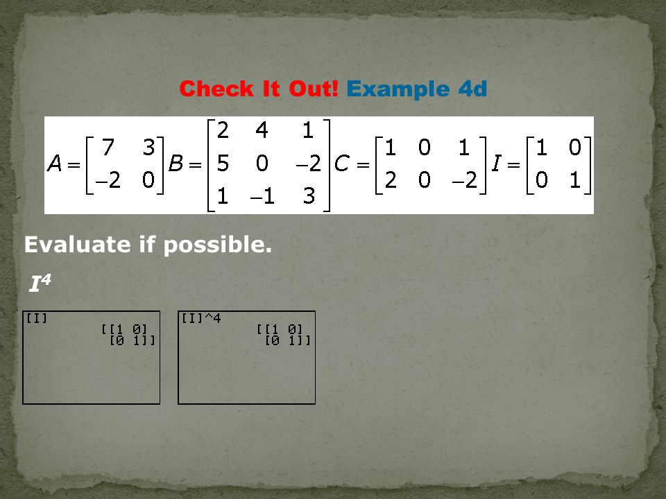 Check It Out! Example 4d I4I4 Evaluate if possible.