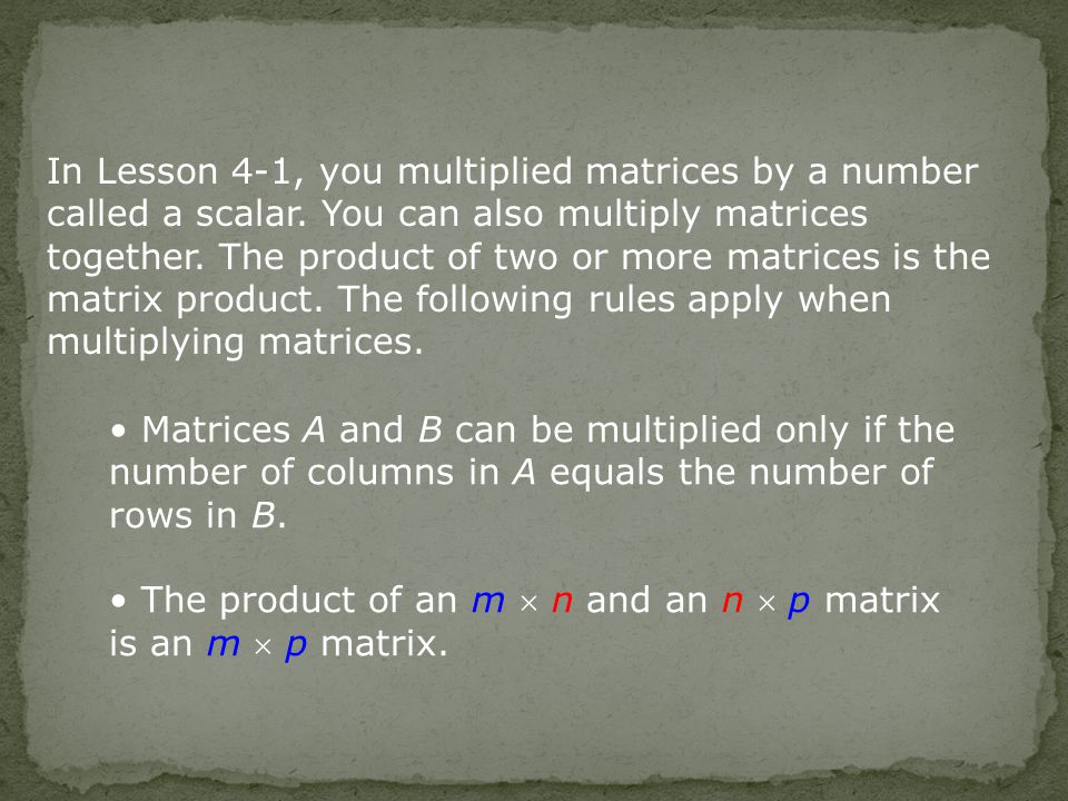 In Lesson 4-1, you multiplied matrices by a number called a scalar.