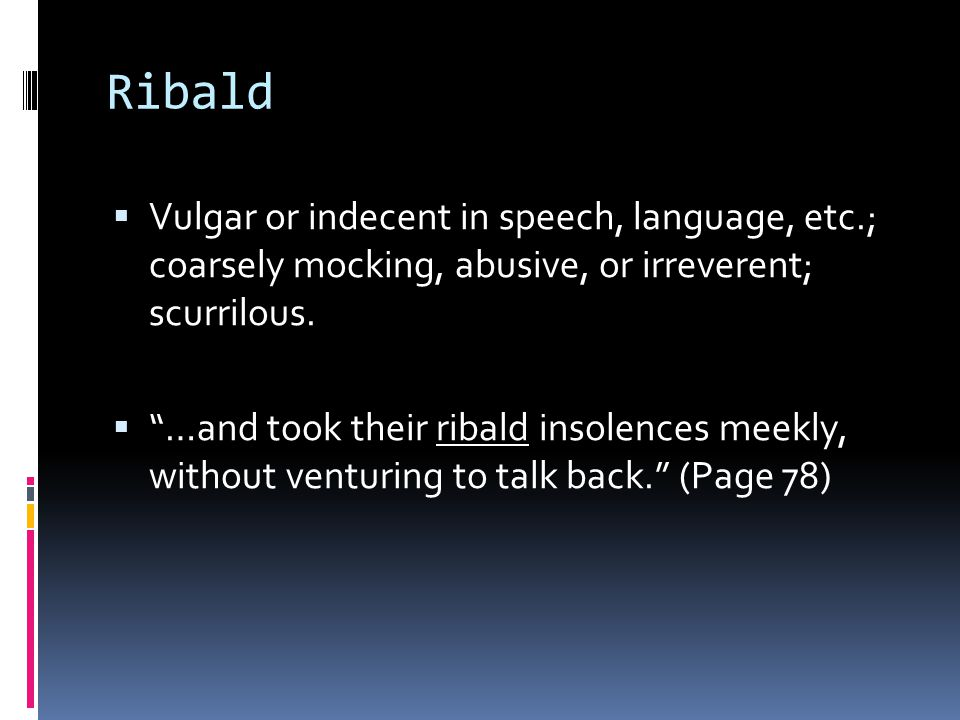 Ribald  Vulgar or indecent in speech, language, etc.; coarsely mocking, abusive, or irreverent; scurrilous.