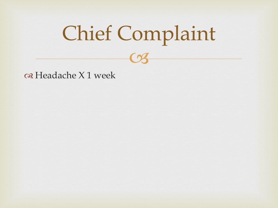   Headache X 1 week Chief Complaint