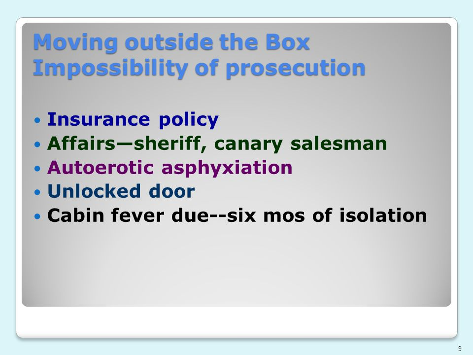Moving outside the Box Impossibility of prosecution Insurance policy Affairs—sheriff, canary salesman Autoerotic asphyxiation Unlocked door Cabin feve