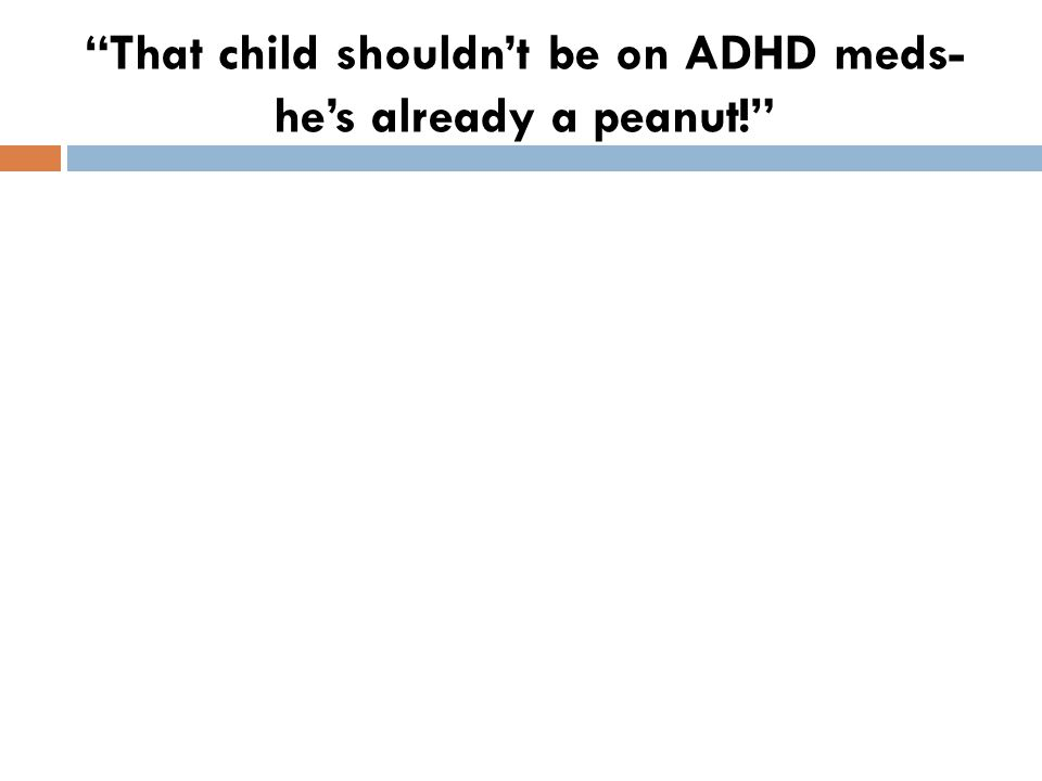 That child shouldn't be on ADHD meds- he's already a peanut!