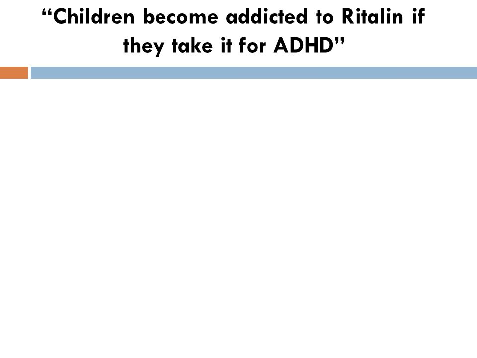 Children become addicted to Ritalin if they take it for ADHD
