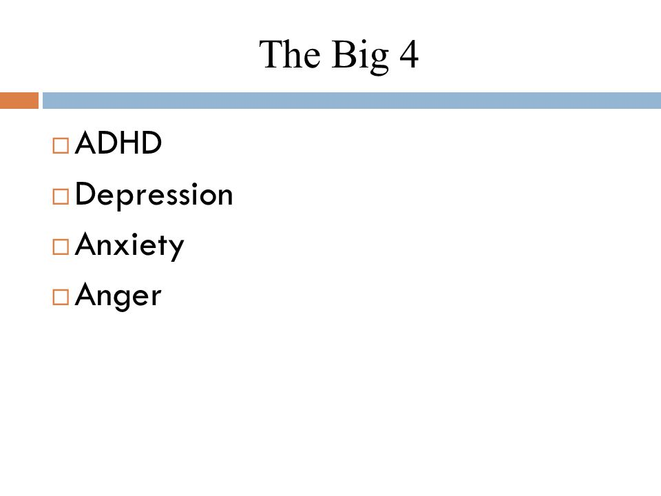 The Big 4  ADHD  Depression  Anxiety  Anger