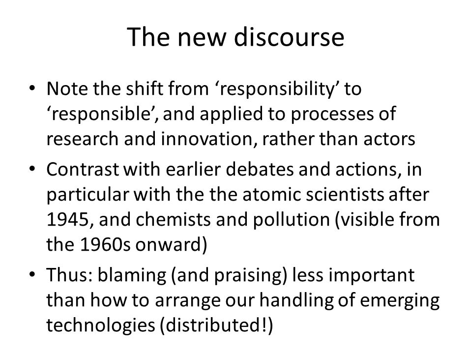 The new discourse Note the shift from 'responsibility' to 'responsible', and applied to processes of research and innovation, rather than actors Contr