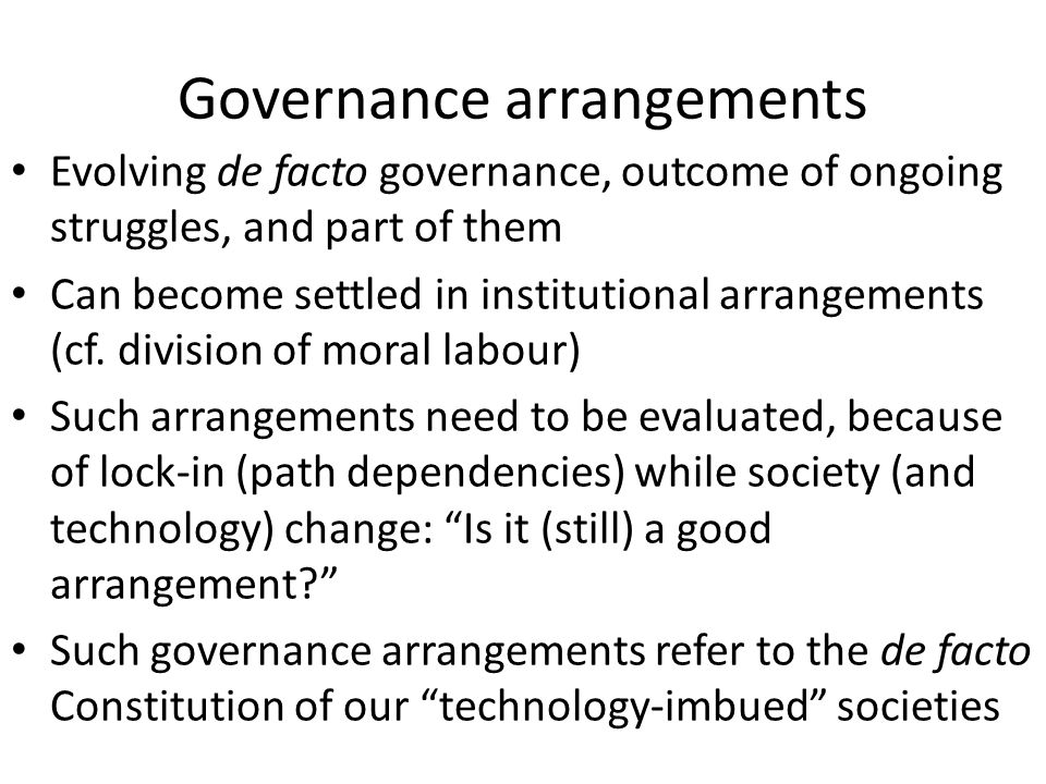 Governance arrangements Evolving de facto governance, outcome of ongoing struggles, and part of them Can become settled in institutional arrangements