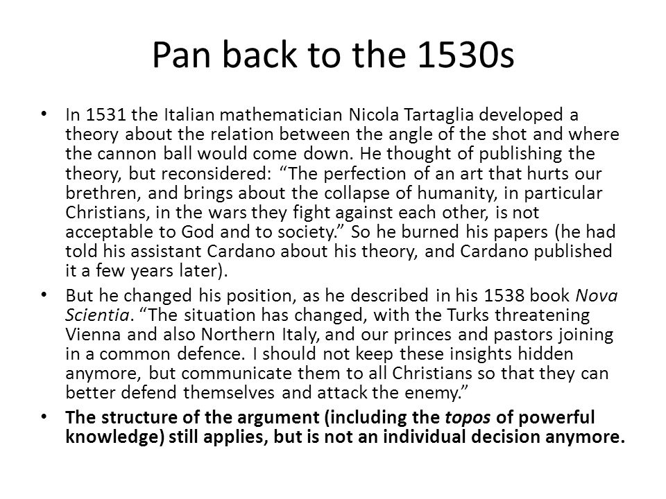Pan back to the 1530s In 1531 the Italian mathematician Nicola Tartaglia developed a theory about the relation between the angle of the shot and where