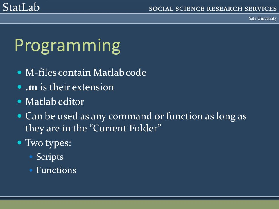 Programming M-files contain Matlab code.m is their extension Matlab editor Can be used as any command or function as long as they are in the Current Folder Two types: Scripts Functions