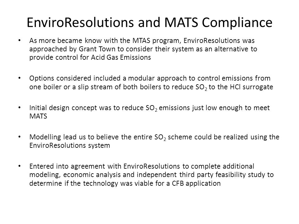EnviroResolutions and MATS Compliance As more became know with the MTAS program, EnviroResolutions was approached by Grant Town to consider their syst