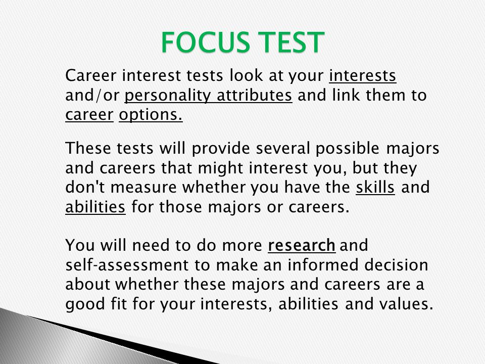FOCUS TEST Career interest tests look at your interests and/or personality attributes and link them to career options.
